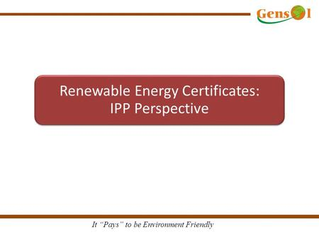 "It ""Pays"" to be Environment Friendly Renewable Energy Certificates: IPP Perspective."