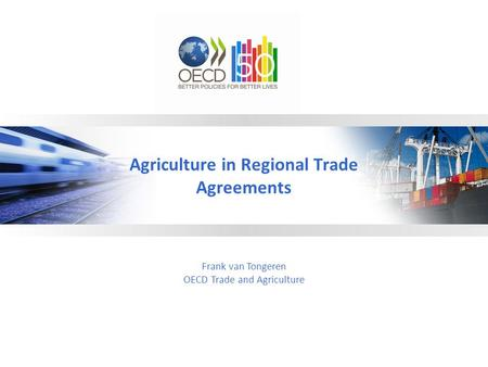 Agriculture in Regional Trade Agreements Frank van Tongeren OECD Trade and Agriculture.