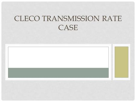 CLECO TRANSMISSION RATE CASE. AGENDA Welcome and Introduction Purpose of Meeting Transmission System Update Formula Rate Overview Formula Rate Protocols.