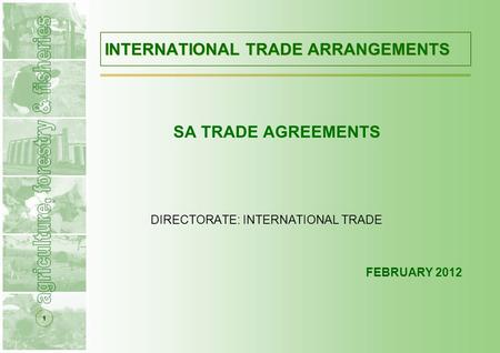 1 INTERNATIONAL TRADE ARRANGEMENTS SA TRADE AGREEMENTS DIRECTORATE: INTERNATIONAL TRADE FEBRUARY 2012.