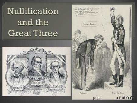The Great Triumvirate Clay, Calhoun, & Webster Henry Clay 1777 - Born in Hanover County, VA 1797 - moved to Lexington, KY 1806 – 1807 - U.S. Senate 1810.