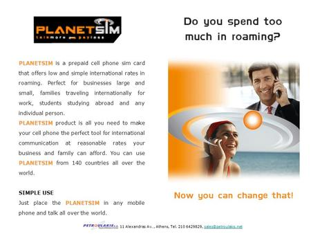 PLANETSIM PLANETSIM is a prepaid cell phone sim card that offers low and simple international rates in roaming. Perfect for businesses large and small,