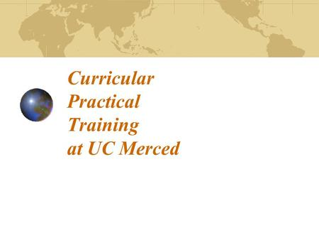 Curricular Practical Training at UC Merced. What is Curricular Practical Training ? Curricular Practical Training (CPT) is an employment opportunity,