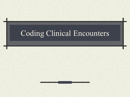 Coding Clinical Encounters. Definition of Terms: CPT E/M and Procedure Codes The CPT E/M section is divided into broad categories such as office visits,