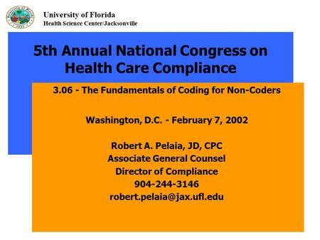 University of Florida Health Science Center/Jacksonville 5th Annual National Congress on Health Care Compliance 3.06 - The Fundamentals of Coding for Non-Coders.