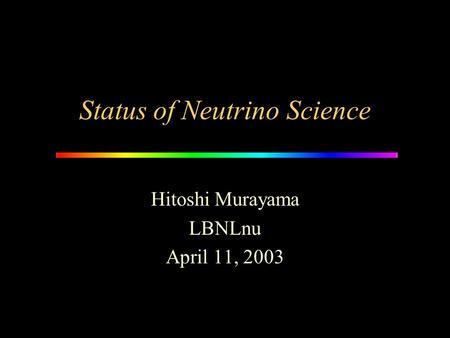 Status of Neutrino Science Hitoshi Murayama LBNLnu April 11, 2003.