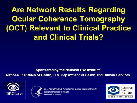 Are Network Results Regarding Ocular Coherence Tomography (OCT) Relevant to Clinical Practice and Clinical Trials? Sponsored by the National Eye Institute,