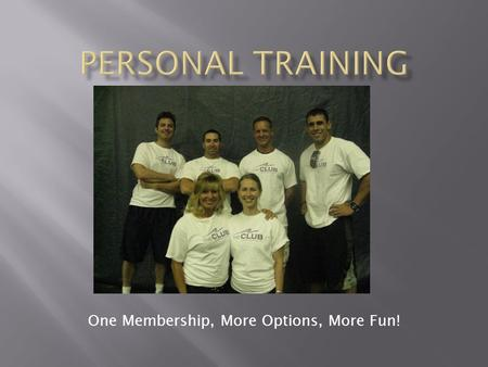 One Membership, More Options, More Fun!.  Receive an individualized fitness program  Maximize your workout  Get professional assistance to increase.