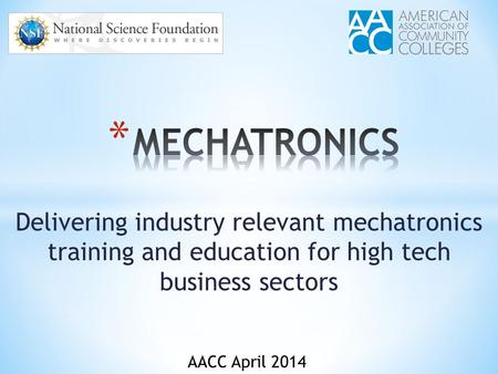 Delivering industry relevant mechatronics training and education for high tech business sectors AACC April 2014.