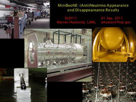 MiniBooNE: (Anti)Neutrino Appearance and Disappeareance Results SUSY11 01 Sep, 2011 Warren Huelsnitz, LANL 1.
