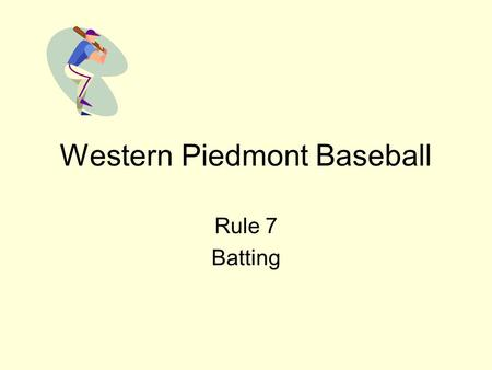 Western Piedmont Baseball Rule 7 Batting. Rule 7 Batting Player becomes batter when he steps into a batter's box. Improper batter when out of order. Can.