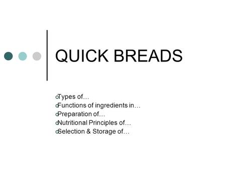 QUICK BREADS Types of… Functions of ingredients in… Preparation of…