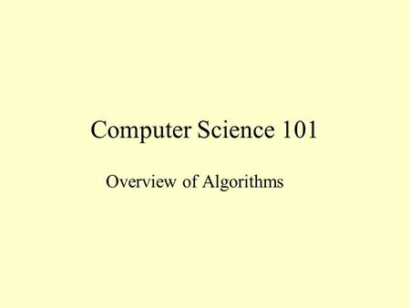 Computer Science 101 Overview of Algorithms. Example: Make Pancakes Prepare batter Beat 2 eggs Add 1 tablespoon of brown sugar Add 1 cup of milk Add 2.