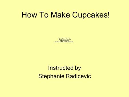 How To Make Cupcakes! Instructed by Stephanie Radicevic.