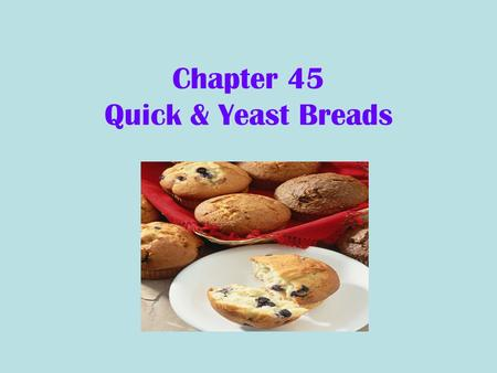Chapter 45 Quick & Yeast Breads