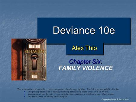 """ Copyright © Allyn & Bacon 2010 Deviance 10e Chapter Six: FAMILY VIOLENCE This multimedia product and its contents are protected under copyright law."