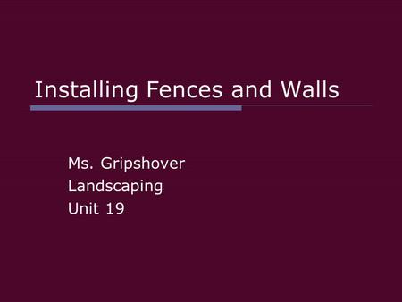 Installing Fences and Walls Ms. Gripshover Landscaping Unit 19.