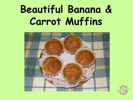 Beautiful Banana & Carrot Muffins. Ingredients: 1 beaten egg, 60ml melted butter, 60g soft brown sugar, 125ml milk, 1 medium grated carrot, 1 mashed banana,