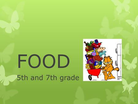 FOOD 5th and 7th grade. Meals and meal time The Great Britain X the Czech Republic  Breakfast  Snack  Lunch  Snack  Dinner.