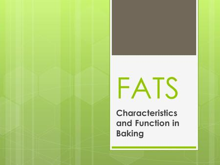FATS Characteristics and Function in Baking. Major Functions of Fats in baked items are: To add moistness and richness To increase keeping quality To.