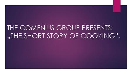 "THE COMENIUS GROUP PRESENTS: ""THE SHORT STORY OF COOKING""."