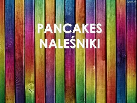 PANCAKES NALEŚNIKI. Pancakes is a simple dish of flour fried in a pan. Pancakes can be given in different ways. You can sprinkle them with sugar or pour.