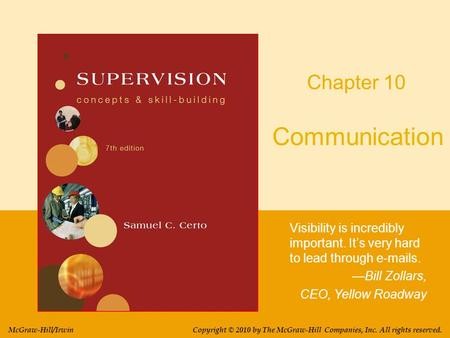 Communication Visibility is incredibly important. It's very hard to lead through e-mails. —Bill Zollars, CEO, Yellow Roadway Chapter 10 Copyright © 2010.