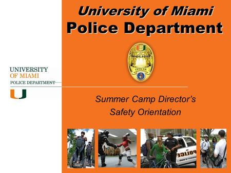 Summer Camp Director's Safety Orientation University of Miami Police Department.