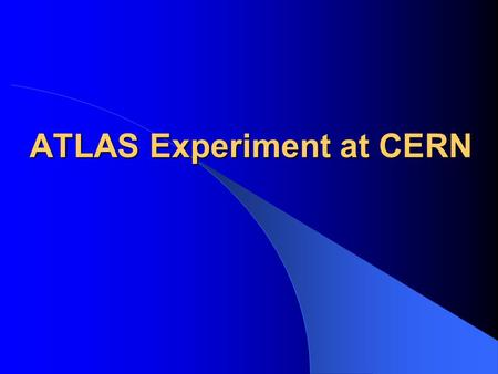 ATLAS Experiment at CERN. Why Build ATLAS? Before the LHC there was LEP (large electron positron collider) the experiments at LEP had observed the W and.