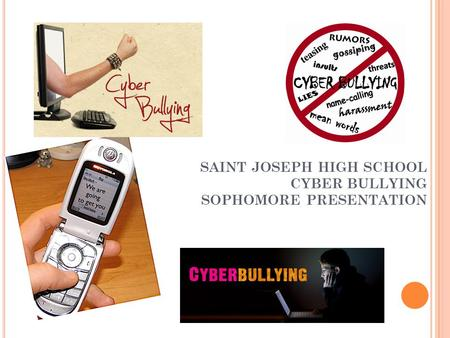 SAINT JOSEPH HIGH SCHOOL CYBER BULLYING SOPHOMORE PRESENTATION.