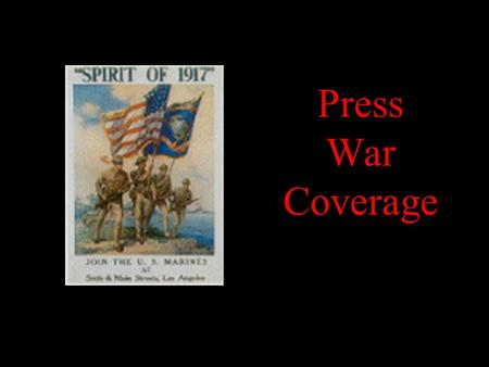 Press War Coverage. The Civil War 1861-1865 The press flourished like it never had before during the Civil War.