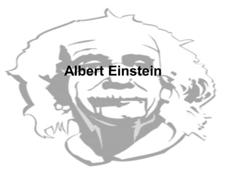 Albert Einstein. March 14, 1879 Albert Einstein was born in Ulm, Germany.