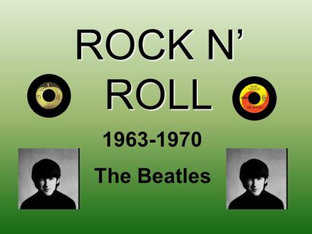 ROCK N' ROLL 1963-1970 The Beatles. The Beatles made their American Debut on the Ed Sullivan Show on February 7, 1964 Their first hit song in America.