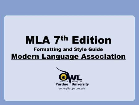 MLA 7 th Edition Formatting and Style Guide Modern Language Association.