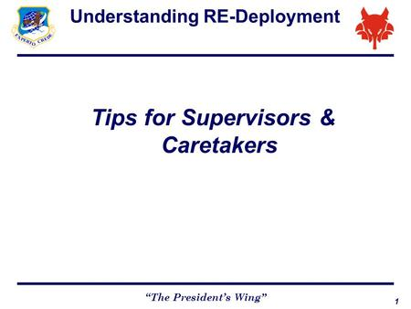 "1 ""The President's Wing"" Understanding RE-Deployment Tips for Supervisors & Caretakers."