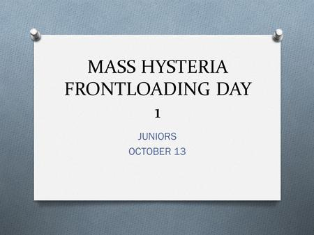 MASS HYSTERIA FRONTLOADING DAY 1 JUNIORS OCTOBER 13.