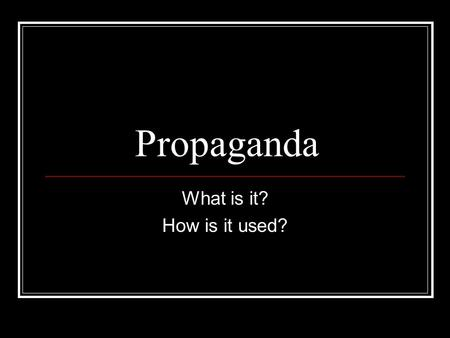 Propaganda What is it? How is it used?. What is propaganda? Spreading of ideas, information, or rumor for the purpose of helping or injuring a cause.