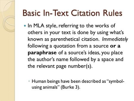 Basic In-Text Citation Rules In MLA style, referring to the works of others in your text is done by using what's known as parenthetical citation. Immediately.