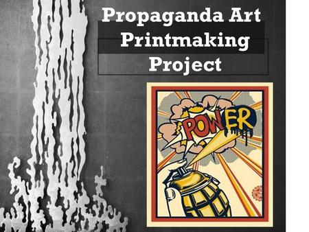 Propaganda Art Printmaking Project. PROPAGANDA ART: Information, ideas, or a rumor deliberately spread to help or harm a person, group, or movement Anything.