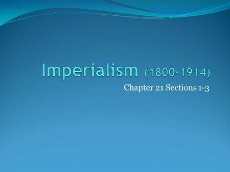 Chapter 21 Sections 1-3. What is imperialism? The extension of a nation's power over other lands Goal is to extend the nation's power and dominate world.