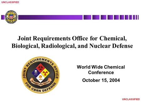 UNCLASSIFIED World Wide Chemical Conference October 15, 2004 Joint Requirements Office for Chemical, Biological, Radiological, and Nuclear Defense.