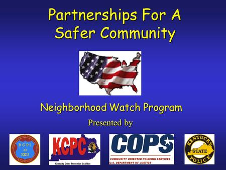 Partnerships For A Safer Community Presentedby Presented by Neighborhood Watch Program.