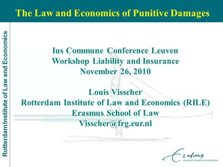 Rotterdam Institute of Law and Economics Ius Commune Conference Leuven Workshop Liability and Insurance November 26, 2010 Louis Visscher Rotterdam Institute.