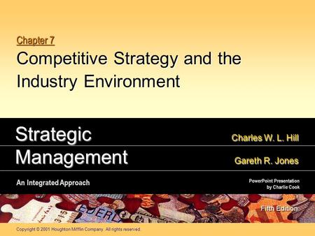 Copyright © 2001 Houghton Mifflin Company. All rights reserved. Chapter 7 Competitive Strategy and the Industry Environment Strategic Charles W. L. Hill.