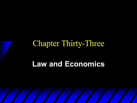 Chapter Thirty-Three Law and Economics. Effects of Laws u Property right assignments affect –asset, income and wealth distributions; v e.g. nationalized.