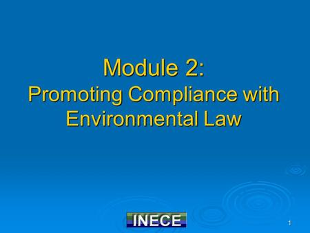 1 Module 2: Promoting Compliance with Environmental Law.
