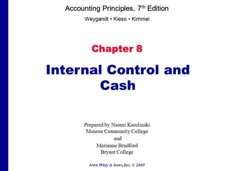 John Wiley & Sons, Inc. © 2005 Chapter 8 Internal Control and Cash Prepared by Naomi Karolinski Monroe Community College and and Marianne Bradford Bryant.