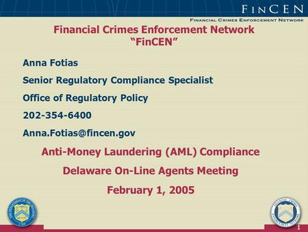 "1 Financial Crimes Enforcement Network ""FinCEN"" Anna Fotias Senior Regulatory Compliance Specialist Office of Regulatory Policy 202-354-6400"