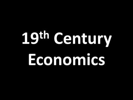 19 th Century Economics. Capitalism An economic system in which ownership and control of the means of production and distribution of products is in the.