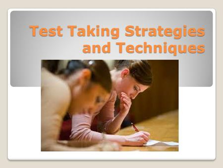Test Taking Strategies and Techniques. There is no substitute for knowing the material! Prepare yourself thoroughly for your tests. This includes going.